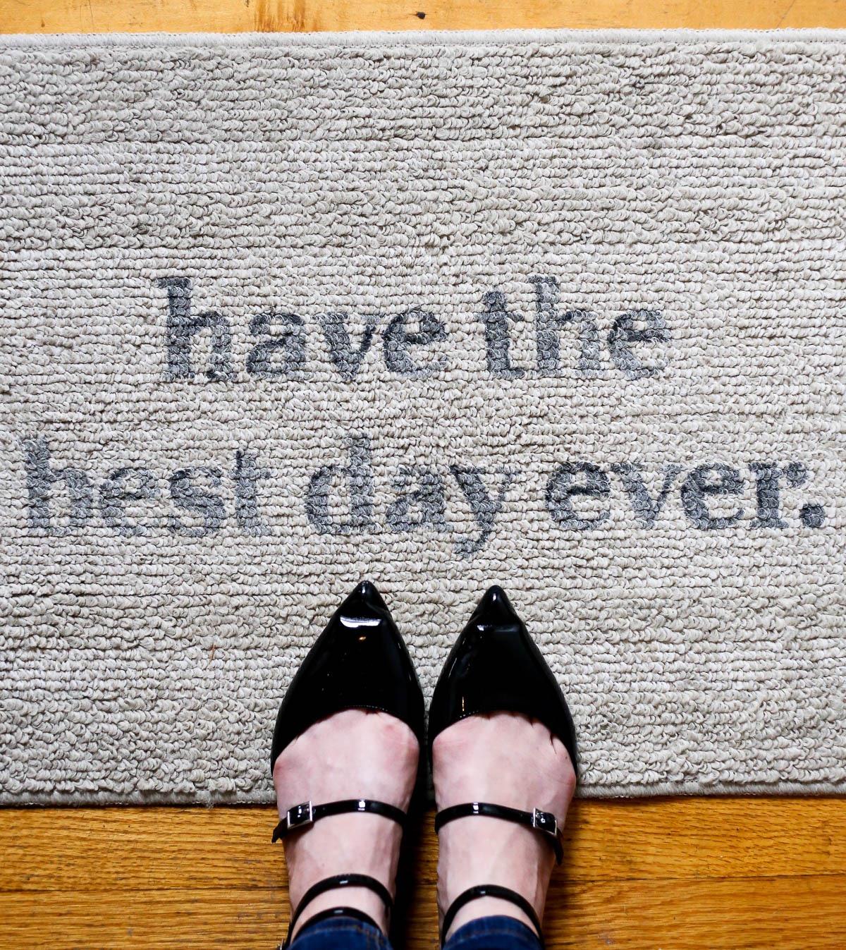 Have the best day ever door mat